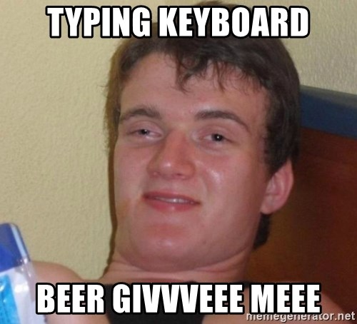 high/drunk guy - Typing Keyboard Beer givvveee meee