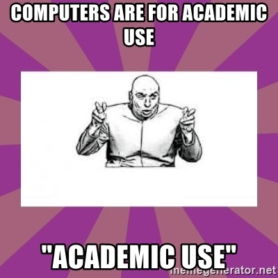 "'dr. evil' air quote - computers are for academic use ""academic use"""