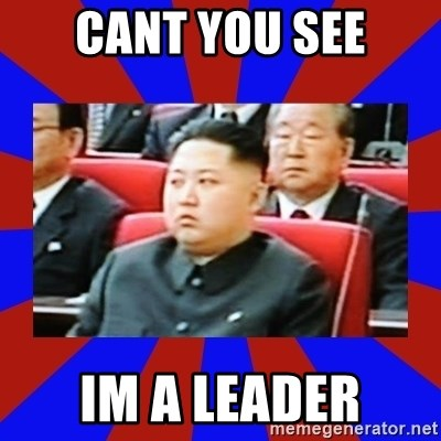 kim jong un - Cant you see Im a leader