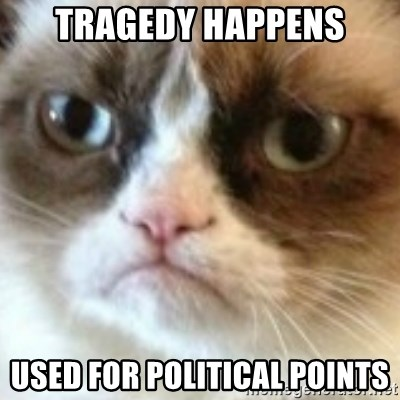 angry cat asshole - Tragedy Happens used for political points