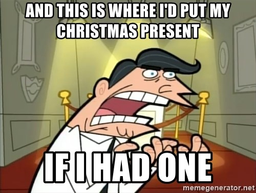 Timmy turner's dad IF I HAD ONE! - And this is where I'd put my christmas present If I HAD ONE