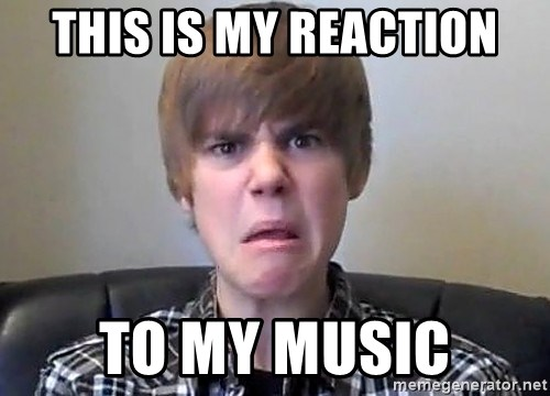 Justin Bieber 213 - this is my reaction to my music