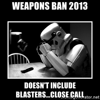 Sad Trooper - weapons ban 2013 doesn't include blasters...close call