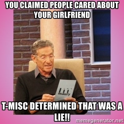 MAURY PV - You claimed people cared about your girlfriend t-misc determined that was a lie!!