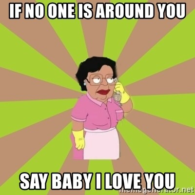 Consuela Family Guy - if no one is around you say baby i love you