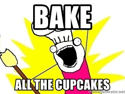 BAKE ALL OF THE THINGS! - bake all the cupcakes