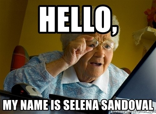 Internet Grandma Surprise - HELLO, MY NAME IS SELENA SANDOVAL
