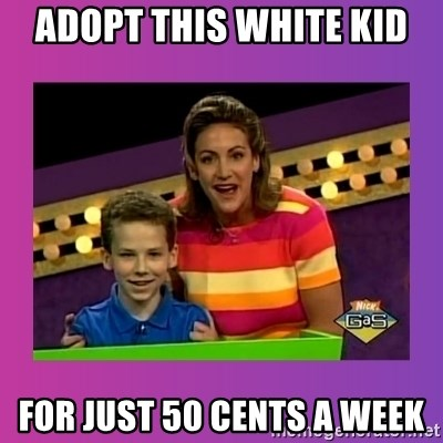 sam meme - adopt this white kid for just 50 cents a week