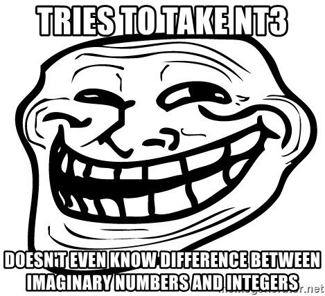 You Mad - tries to take nt3 doesn't even know difference between imaginary numbers and integers