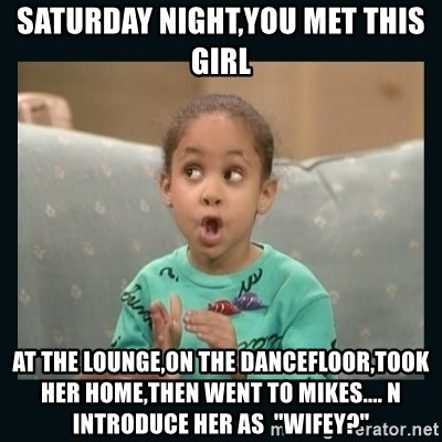 """Raven Symone - saturday night,you met this girl at the lounge,on the dancefloor,took her home,then went to mikes.... n introduce her as  """"wifey?"""""""