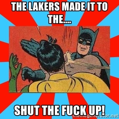 Batman Bitchslap - The Lakers made it to the.... shut the fuck up!