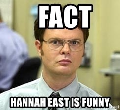 Dwight Shrute -   fact   hannah east is funny
