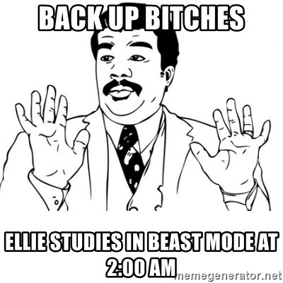 neil degrasse tyson reaction - Back Up bitches Ellie STudies in beast mode at 2:00 am