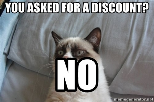 Grumpy cat 5 - you asked for a discount? no
