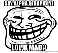 Troll Face in RUSSIA! - Say alpha Q(Rapidly) lol u mad?
