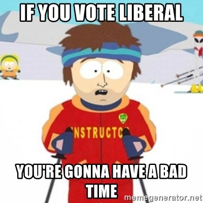 Bad time ski instructor 1 - If you vote liberal you're gonna have a bad time