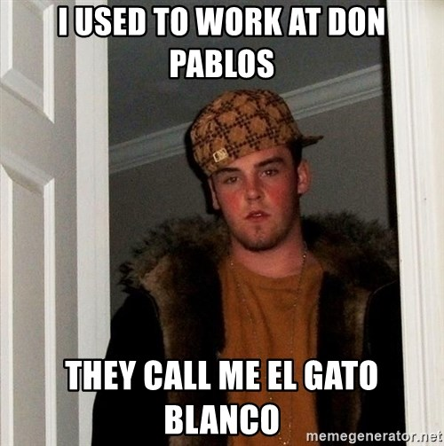 Scumbag Steve - i used to work at don pablos they call me el gato blanco