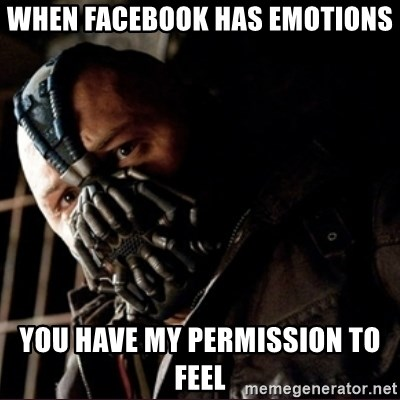 Bane Permission to Die - when facebook has emotions you have my permission to feel