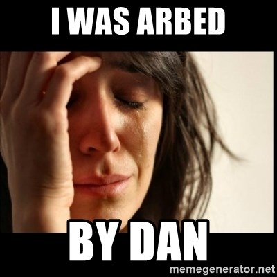 First World Problems - i was arbed by dan