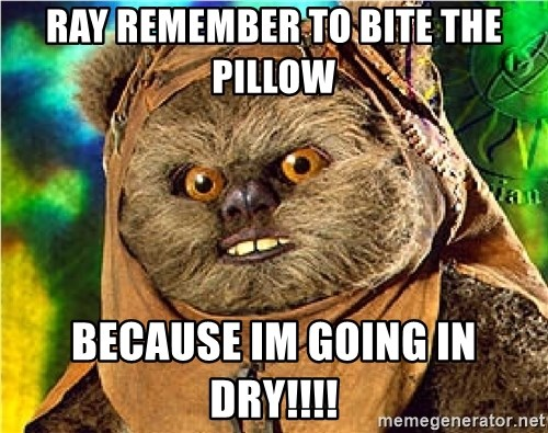 Rape Ewok - ray remember to bite the pillow  because im going in dry!!!!