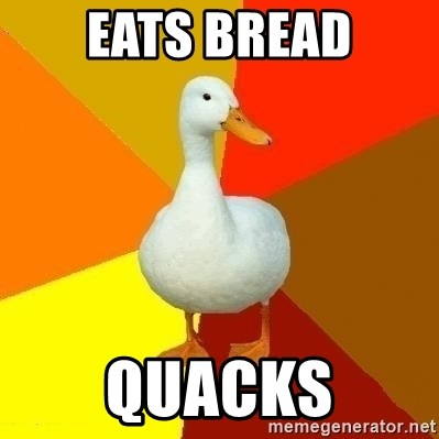 Technologically Impaired Duck - EATS BREAD QUACKS