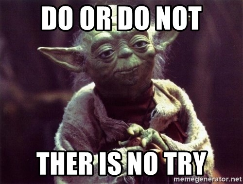 Yoda - DO OR DO NOT THER IS NO TRY