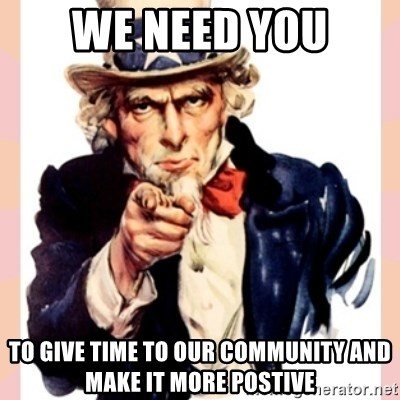 we need you - WE NEED YOU TO GIVE TIME TO OUR COMMUNITY AND MAKE IT MORE POSTIVE