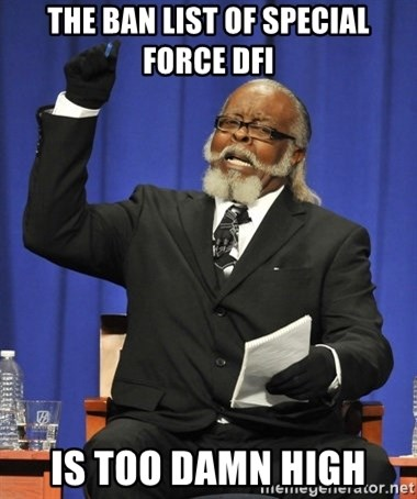 Rent Is Too Damn High - THE BAN LIST OF SPECIAL FORCE DFI IS TOO DAMN HIGH
