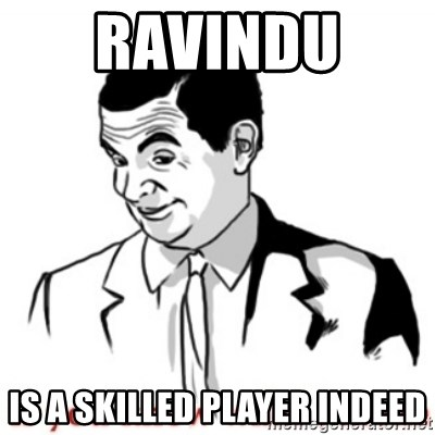 Mr.Bean - If you know what I mean - Ravindu  is a skilled player indeed