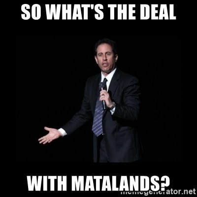 what's the deal? Seinfeld - so what's the deal with matalands?