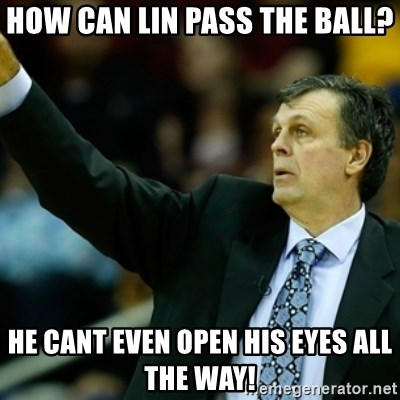 Kevin McFail Meme - How can lin pass the ball? he cant even open his eyes all the way!