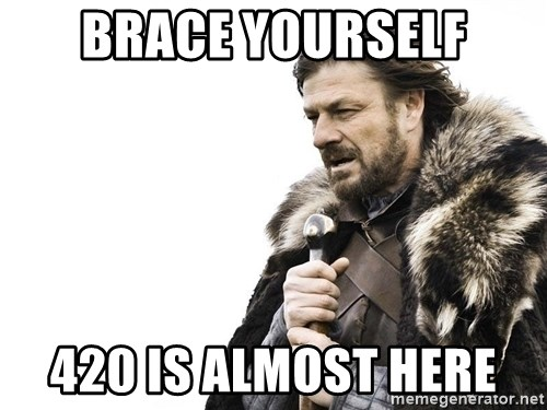 Winter is Coming - brace yourself 420 is almost here