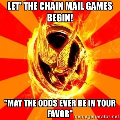 """Typical fan of the hunger games - Let' The Chain Mail Games Begin! """"May The Odds ever be in your favor"""""""