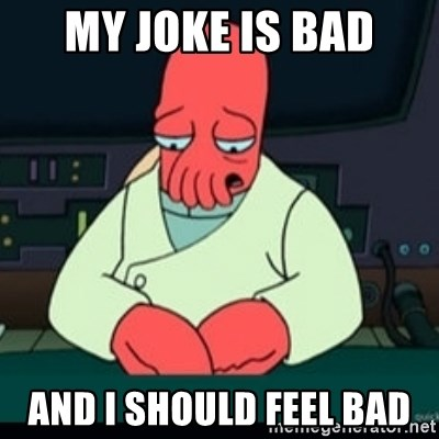 Sad Zoidberg - My joke is bad and i SHOULD feel bad
