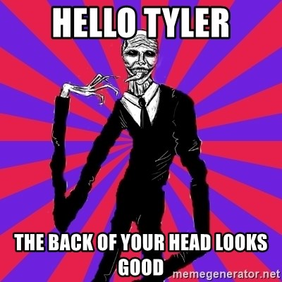 slender man - hello tyler the back of your head looks good