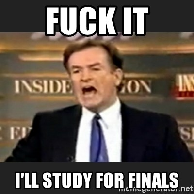 Angry Bill O'Reilly - FUCK IT I'll study for finals