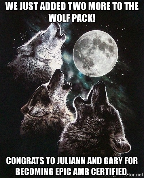 Lone Wolf Pack - We just added two more to the wolf Pack! Congrats to juliann and Gary for becoming Epic AMB Certified.
