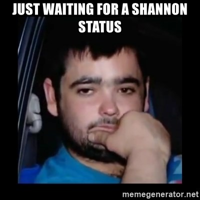 just waiting for a mate - just waiting for a shannon status
