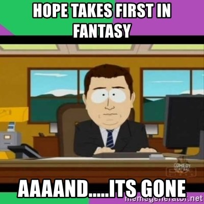 south park it's gone - Hope takes first in fantasy aaaand.....its gone