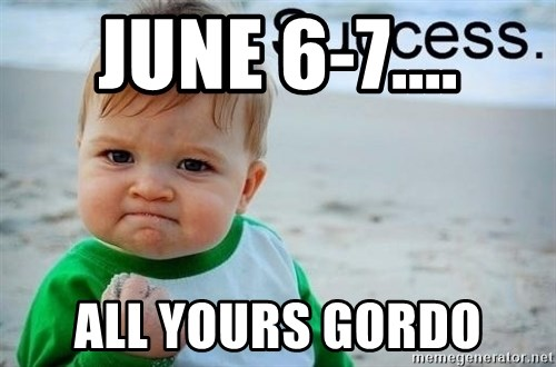 success baby - June 6-7.... All Yours Gordo