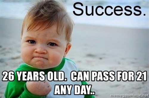 success baby -  26 Years Old.  Can pass for 21 any day..