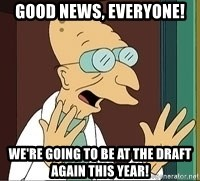 Professor Farnsworth - Good news, everyone! We're going to be at the draft again this year!
