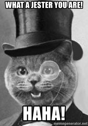Monocle Cat - what a jester you are! Haha!