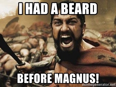 300 - I had a beard before magnus!