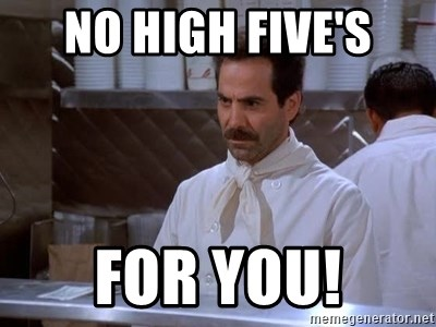 soup nazi - No high Five's for you!