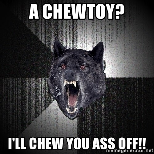 Insanity Wolf - A CHEWTOY? I'LL CHEw YOU ASS OFF!!