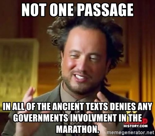Ancient Aliens - Not one passage in all of the ancient texts denies Any governments involvment in the Marathon.