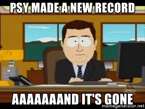 south park aand it's gone - Psy made a new record aaaaaaand it's gone