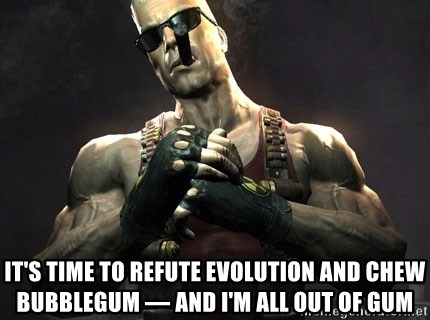 Duke Nukem Forever -  It's time to refute evolution and chew bubblegum — and I'm all out of gum