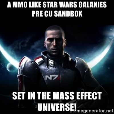 Mass Effect - a mmo like star wars galaxies pre cu sandbox set in the mass effect universe!